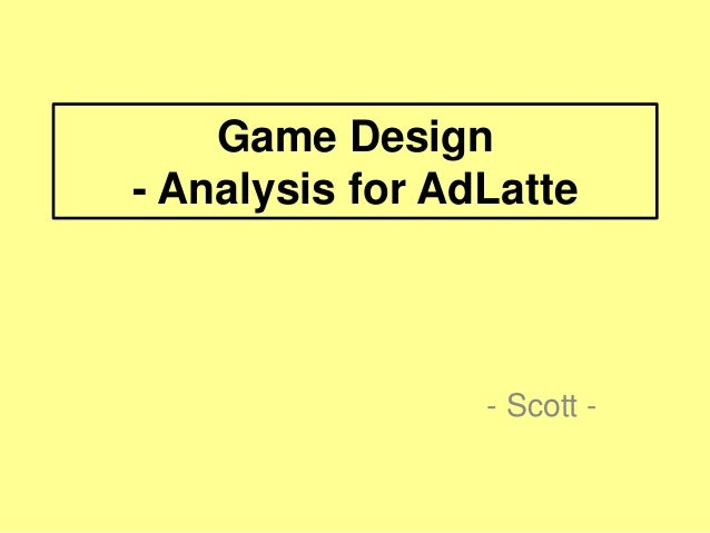 Game Design - Analysis for AdLatte  - Scott -
