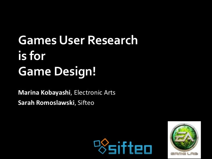 Games User Researchis forGame Design!Marina Kobayashi, Electronic ArtsSarah Romoslawski, Sifteo