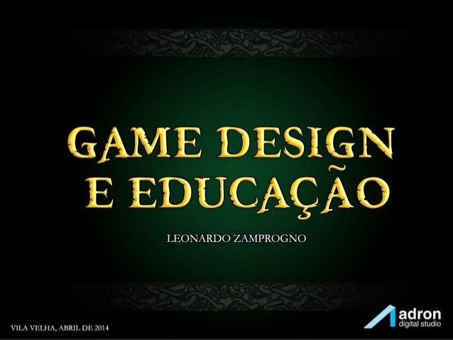 Game Design e Educação Leonardo Zamprogno