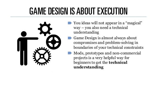game design isabout execution you ideas