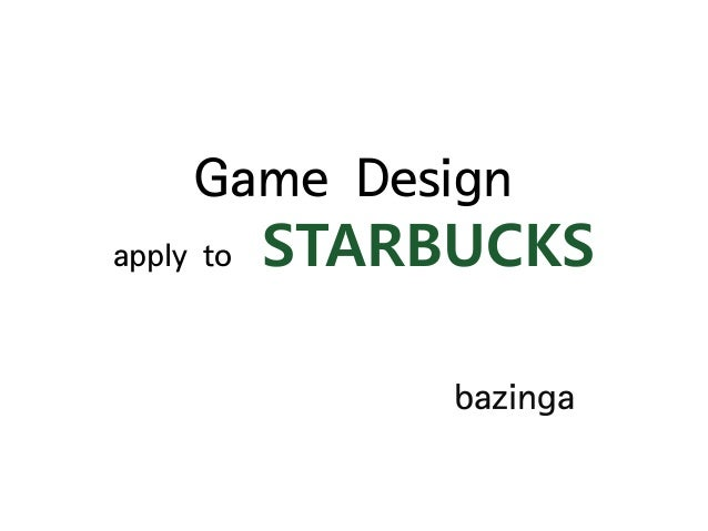 Game Design apply to  STARBUCKS bazinga