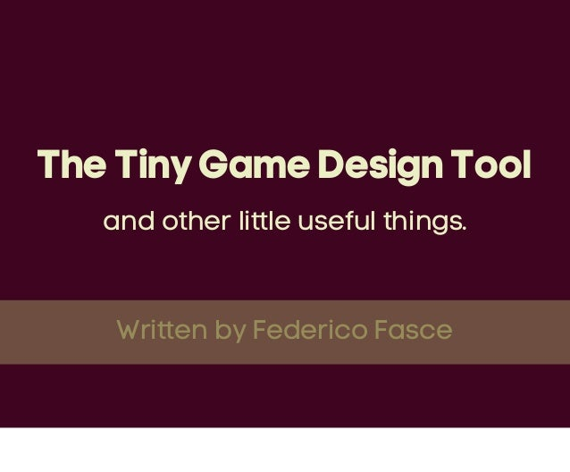 The Tiny Game Design Tool   and other little useful things.    Written by Federico Fasce