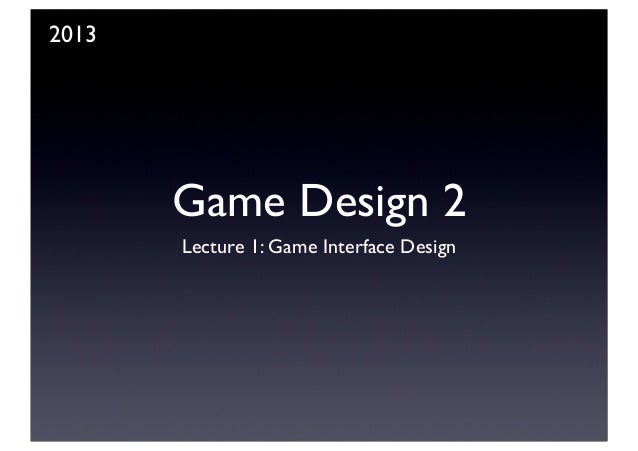 Game Design 2 Lecture 1: Game Interface Design 2013