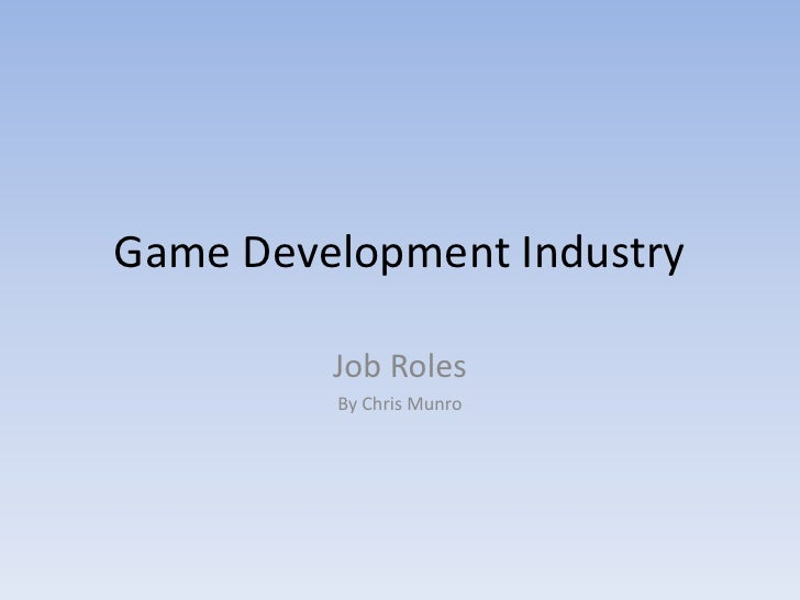 Game Development Industry<br />Job Roles <br />By Chris Munro<br />