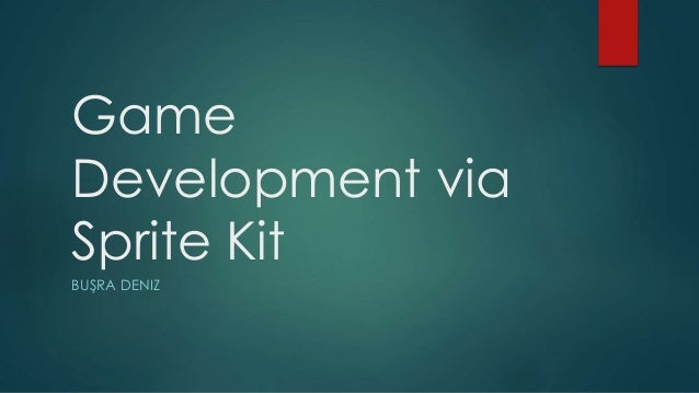 Game Development via Sprite Kit BUŞRA DENIZ