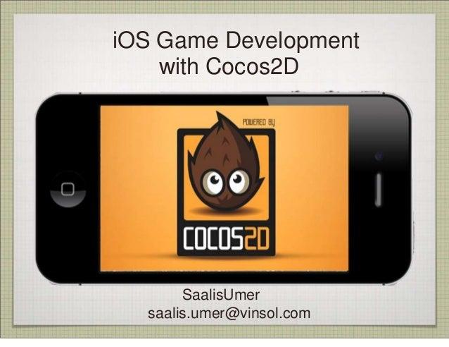 iOS Game Development    with Cocos2D       SaalisUmer  saalis.umer@vinsol.com