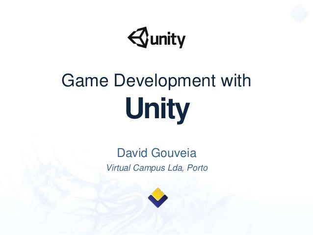 Game Development with Unity David Gouveia Virtual Campus Lda, Porto