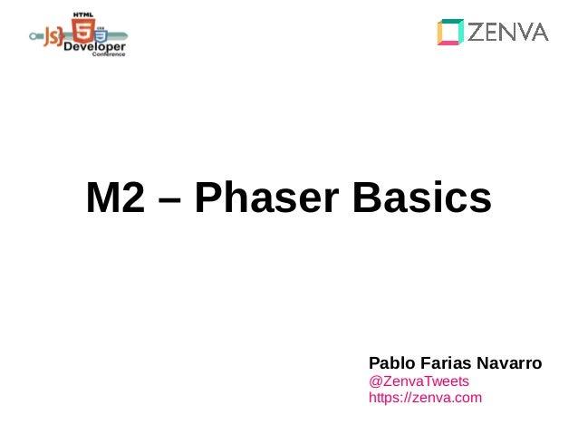 M2 – Phaser Basics Pablo Farias Navarro @ZenvaTweets https://zenva.com