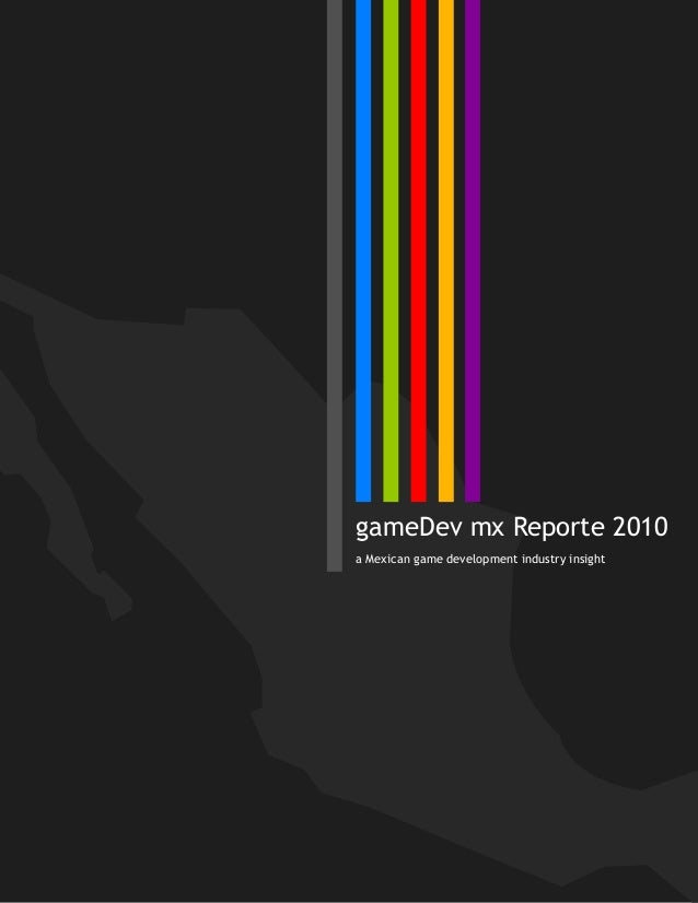 gameDev mx Reporte 2010 a Mexican game development industry insight