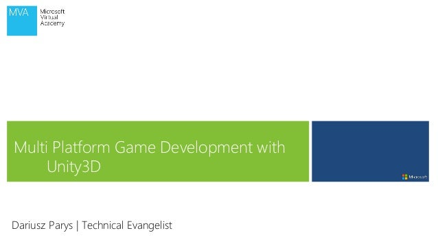 Multi Platform Game Development with Unity3D Dariusz Parys | Technical Evangelist