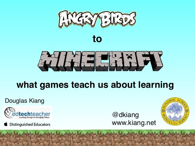 to what games teach us about learning Douglas Kiang @dkiang! www.kiang.net