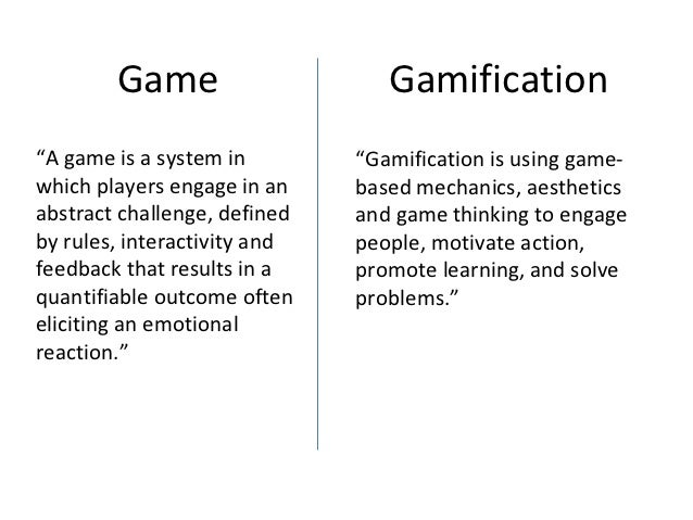 "Game                     Gamification""A game is a system in        ""Gamification is using game-which players engage in an ..."