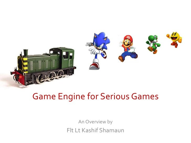 Game Engine for Serious Games<br />An Overview by <br />Flt Lt KashifShamaun<br />