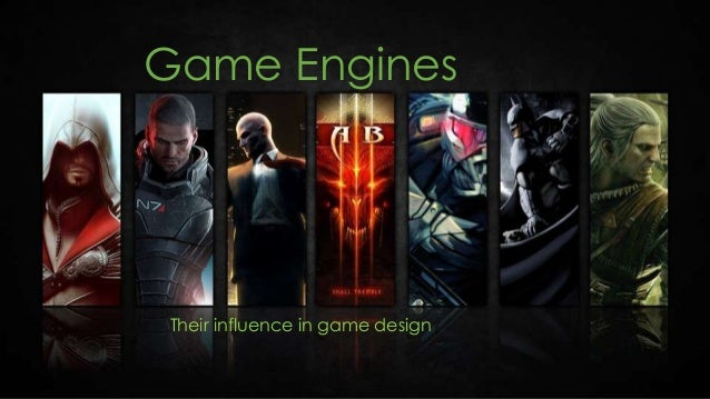 Game Engines  Their influence in game design