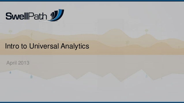 Intro to Universal AnalyticsApril 2013