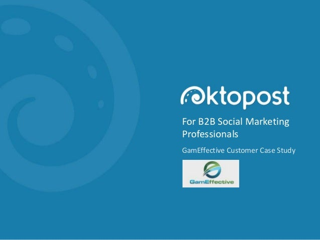 For B2B Social Marketing Professionals GamEffective Customer Case Study