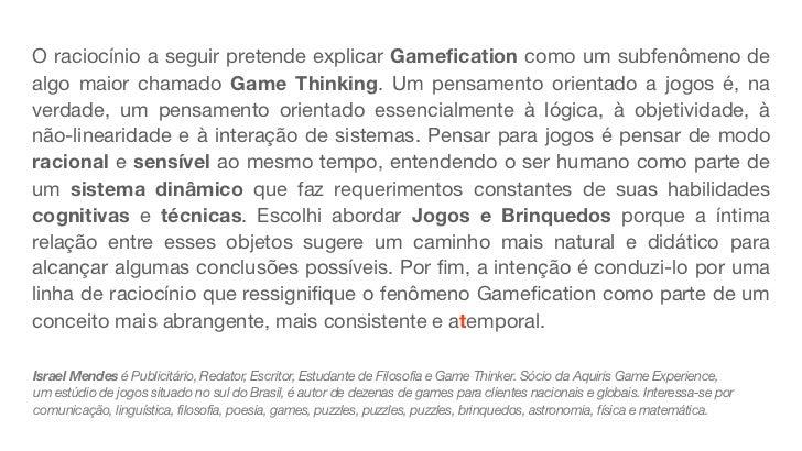 O raciocínio a seguir pretende explicar Gamefication como um subfenômeno dealgo maior chamado Game Thinking. Um pensamento ...