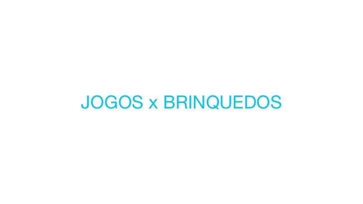 JOGOS x BRINQUEDOS