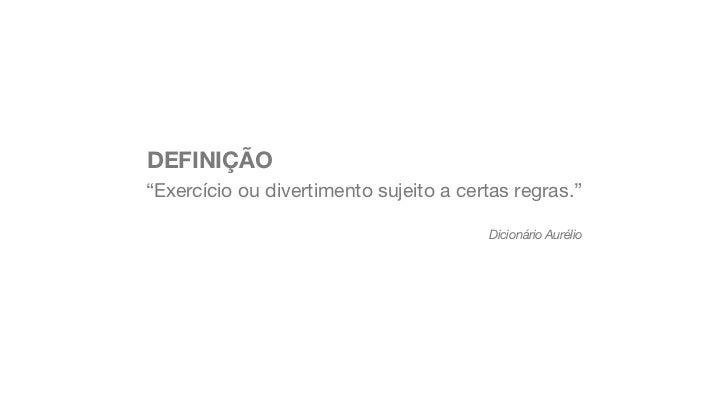 """DEFINIÇÃO""""Exercício ou divertimento sujeito a certas regras.""""                                        Dicionário Aurélio"""