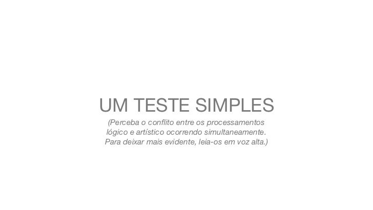UM TESTE SIMPLES (Perceba o conflito entre os processamentoslógico e artístico ocorrendo simultaneamente.Para deixar mais e...