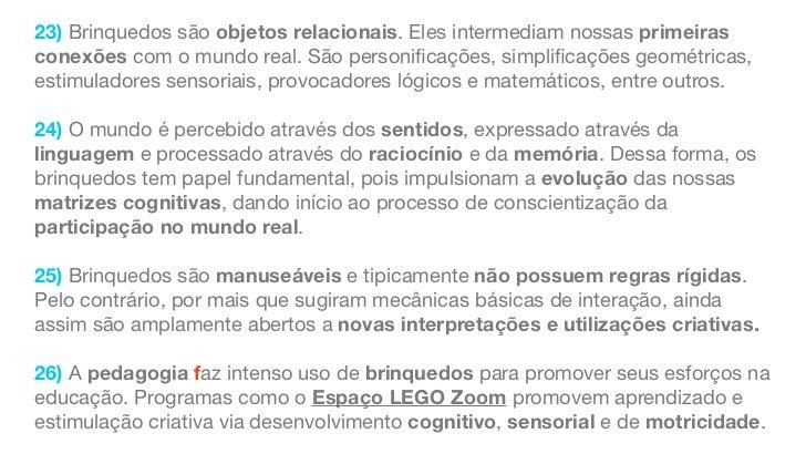 23) Brinquedos são objetos relacionais. Eles intermediam nossas primeirasconexões com o mundo real. São personificações, si...