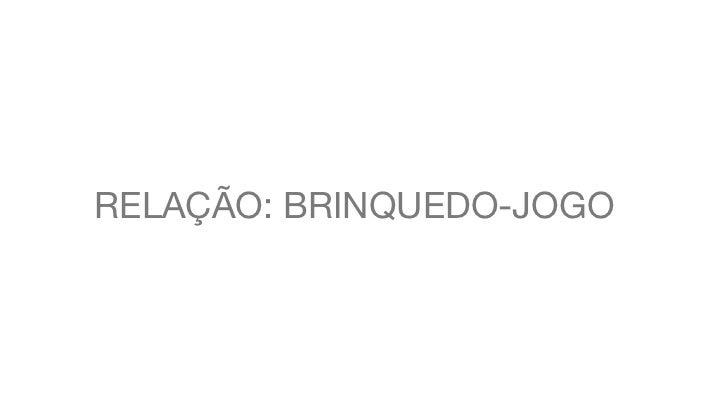 RELAÇÃO: BRINQUEDO-JOGO