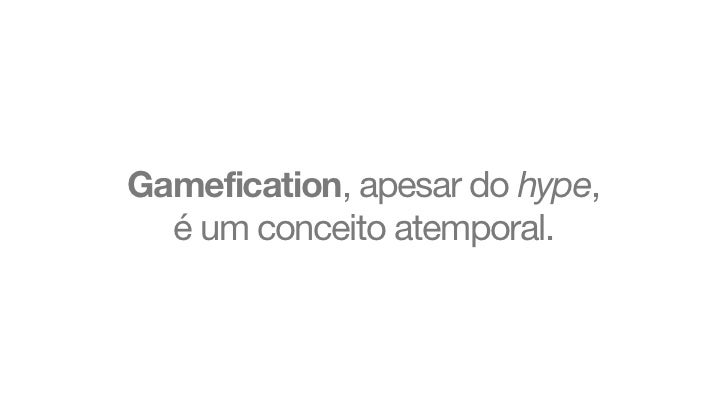 Gamefication, apesar do hype,  é um conceito atemporal.