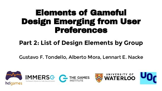 Elements of Gameful Design Emerging from User Preferences Part 2: List of Design Elements by Group Gustavo F. Tondello, Al...