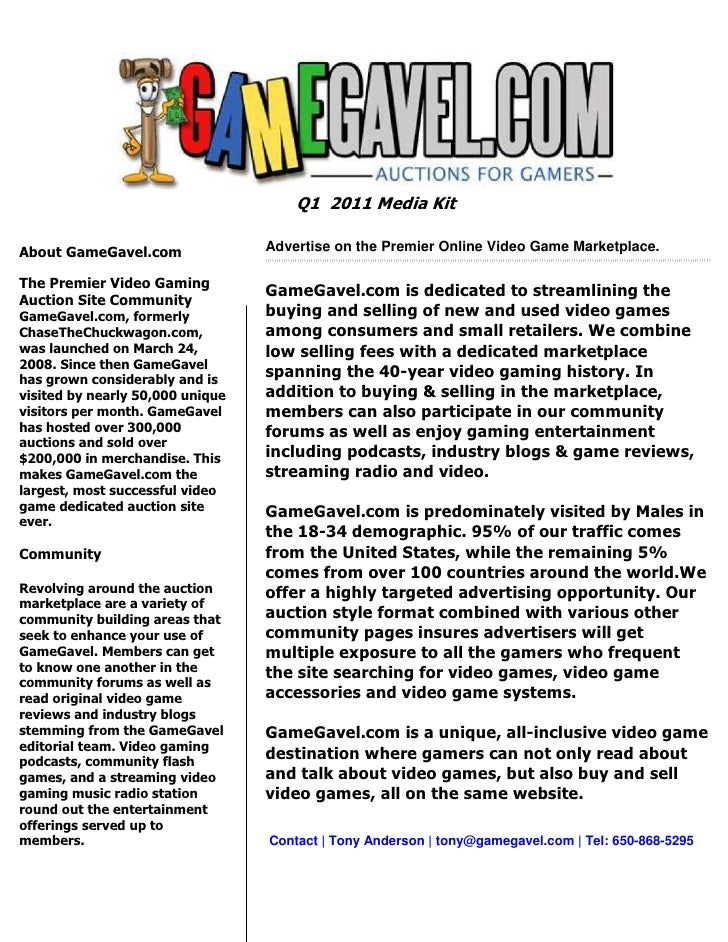 Q1 2011 Media Kit  About GameGavel.com               Advertise on the Premier Online Video Game Marketplace.  The Premier ...