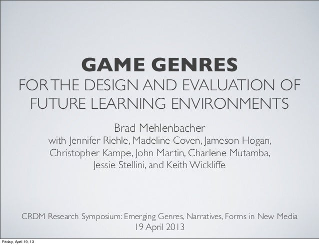 GAME GENRES          FOR THE DESIGN AND EVALUATION OF           FUTURE LEARNING ENVIRONMENTS                              ...