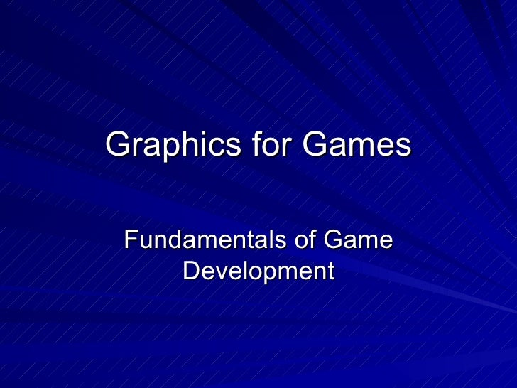 Graphics for Games Fundamentals of Game Development