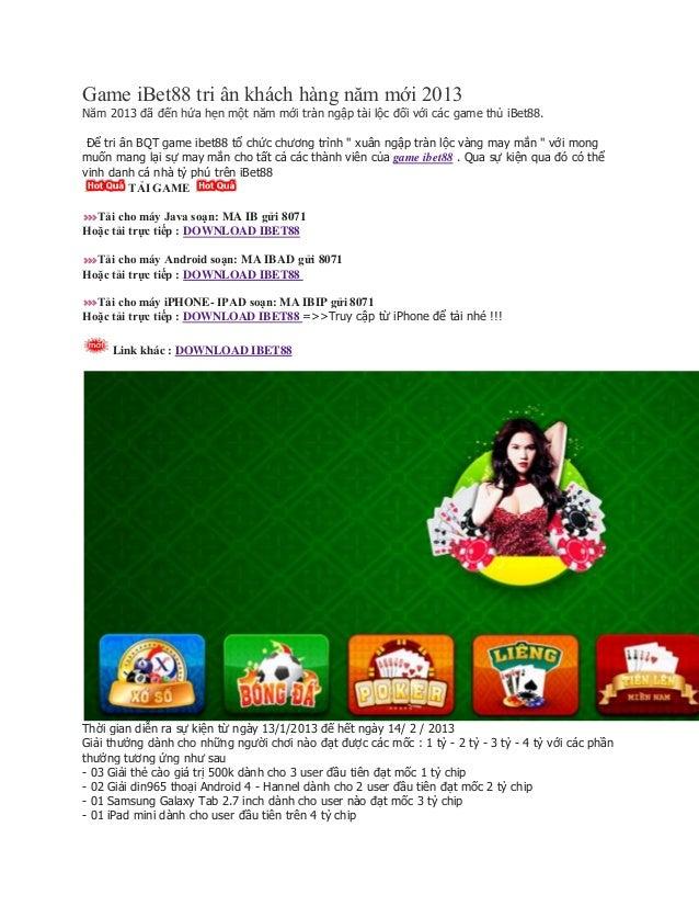 Game iBet88 tri ân khách hàng năm mới 2013Năm 2013 đã đến hứa hẹn một năm mới tràn ngập tài lộc đối với các game thủ iBet8...