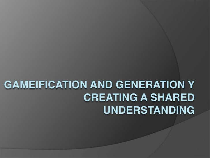 GAMEIFICATION AND GENERATION Y