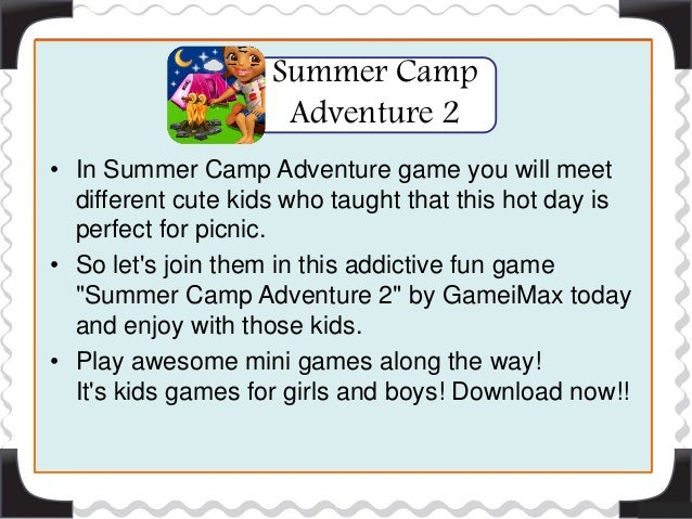 • In Summer Camp Adventure game you will meet different cute kids who taught that this hot day is perfect for picnic. • So...