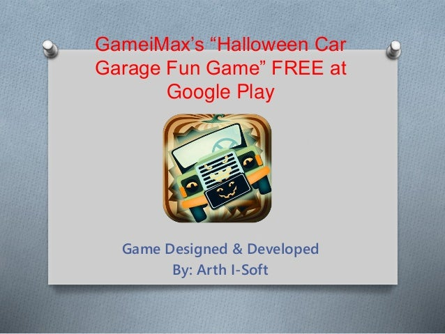 """GameiMax's """"Halloween Car  Garage Fun Game"""" FREE at  Google Play  Game Designed & Developed  By: Arth I-Soft"""