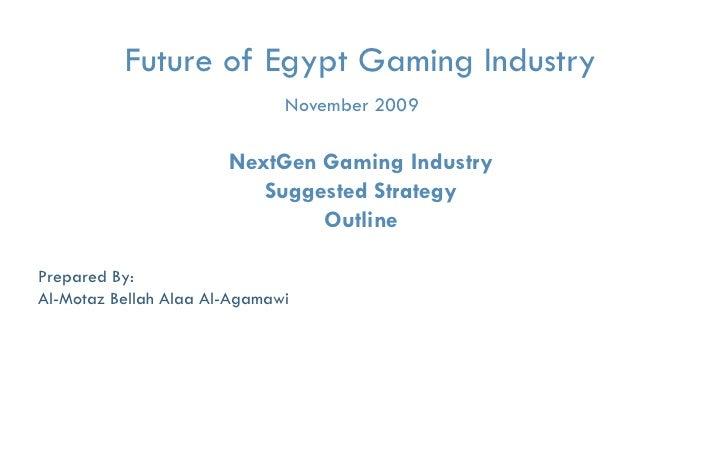 Future of Egypt Gaming Industry                                     November 2009                           NextGen Gaming...