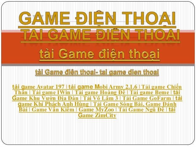 tải game Avatar 197   tải game Mobi Army 2.1.6   Tải game Chiến Thần   Tải game IWin   Tải game Hoàng Đế   Tải game Beme  ...