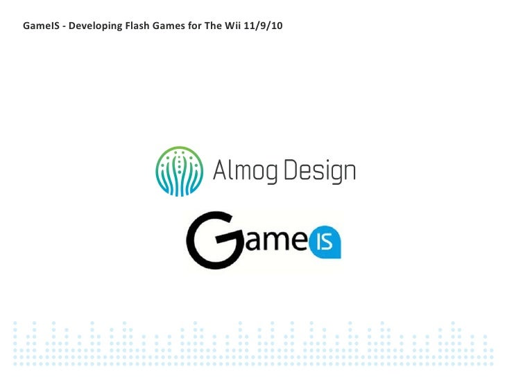 GameIS - Developing Flash Games for The Wii 11/9/10