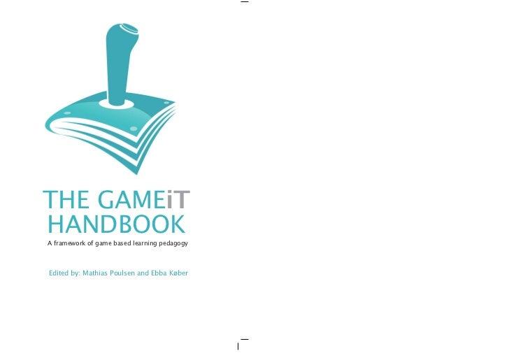 THE GAMEiTHANDBOOKA framework of game based learning pedagogyEdited by: Mathias Poulsen and Ebba Køber