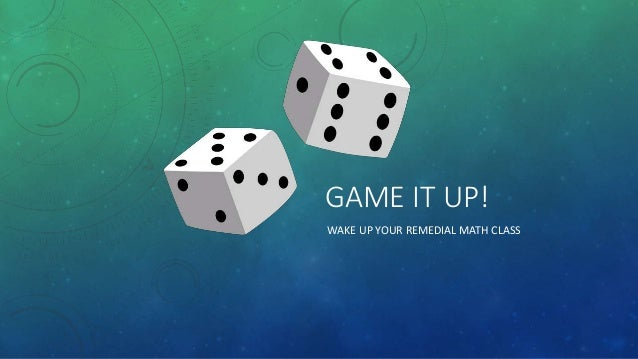 GAME IT UP! WAKE UP YOUR REMEDIAL MATH CLASS