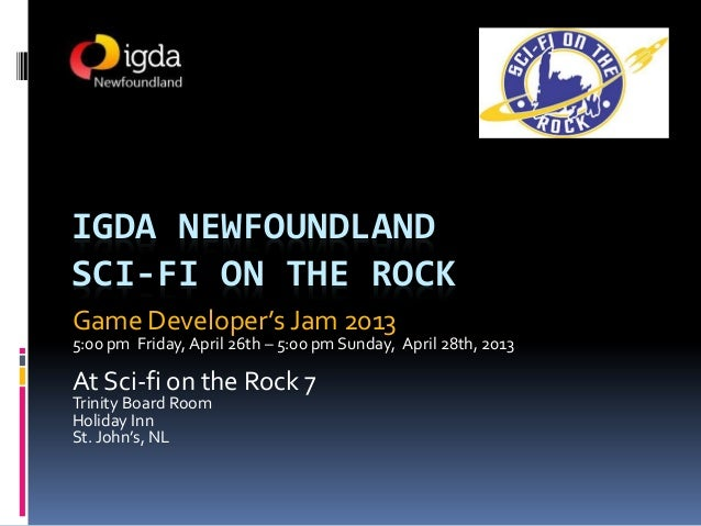 IGDA NEWFOUNDLANDSCI-FI ON THE ROCKGame Developer's Jam 20135:00 pm Friday, April 26th – 5:00 pm Sunday, April 28th, 2013A...