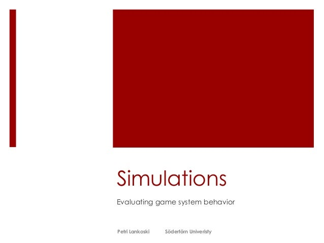 Simulations Evaluating game system behavior  Petri Lankoski  Södertörn Univeristy
