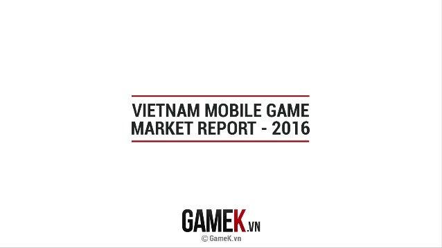Vietnam Mobile Game Market Report 2016 (Báo Cáo Thị Trường Game Mobile Việt Nam 2016)