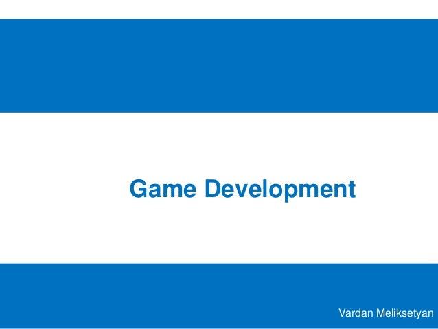 Game Development Vardan Meliksetyan