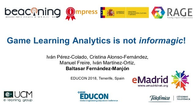 Game Learning Analytics is not informagic! Iván Pérez-Colado, Cristina Alonso-Fernández, Manuel Freire, Iván Martínez-Orti...