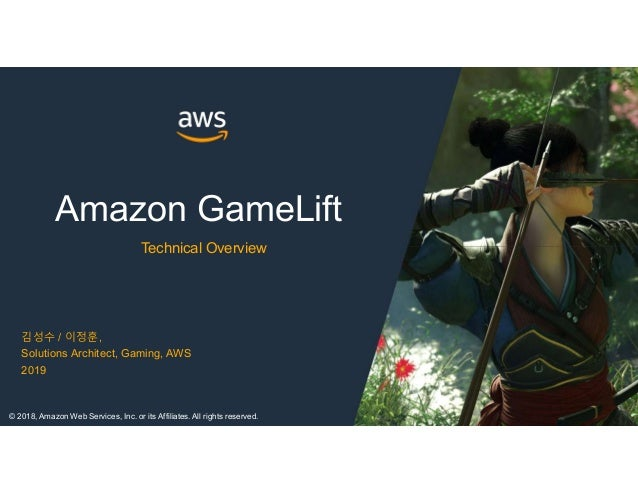 Amazon GameLift Technical Overview 김성수 / 이정훈, Solutions Architect, Gaming, AWS 2019 © 2018, Amazon Web Services, Inc. or i...
