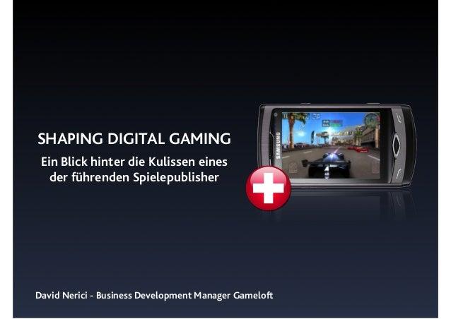 SHAPING DIGITAL GAMING Ein Blick hinter die Kulissen eines der führenden Spielepublisher David Nerici - Business Developme...