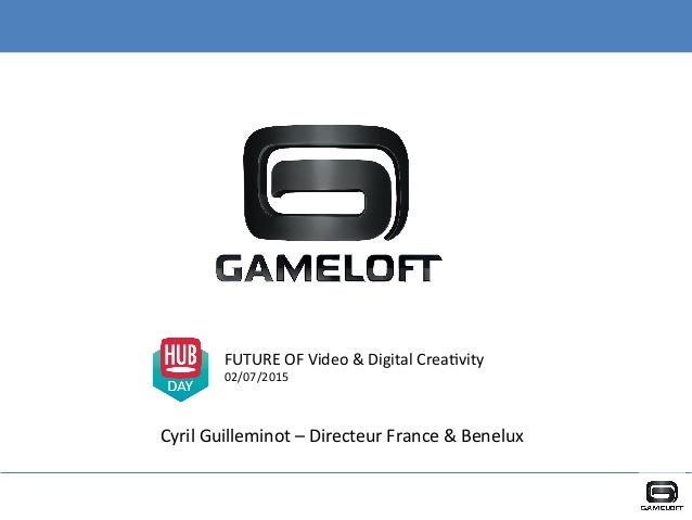 FUTURE	   OF	   Video	   &	   Digital	   Crea5vity	    02/07/2015	    Cyril	   Guilleminot	   –	   Directeur	   France	   ...
