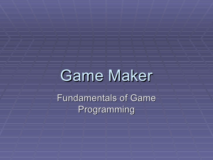 Game Maker Fundamentals of Game Programming