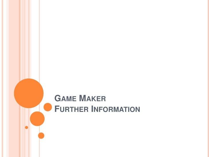 Game MakerFurther Information<br />